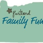 Portland Family Fun – May 20th-23rd Activities