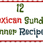 12 Simple Mexican Sunday Dinner Recipes