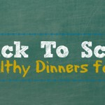 Back to School: Healthy Dinners for Kids