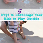 5 Ways to Encourage Your Kids to Play Outside