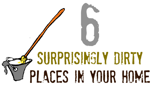 6 Surprisingly Dirty Places in Your Home