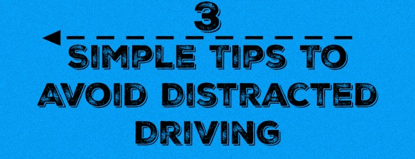 3 Simple Tips To Avoid Distracted Driving